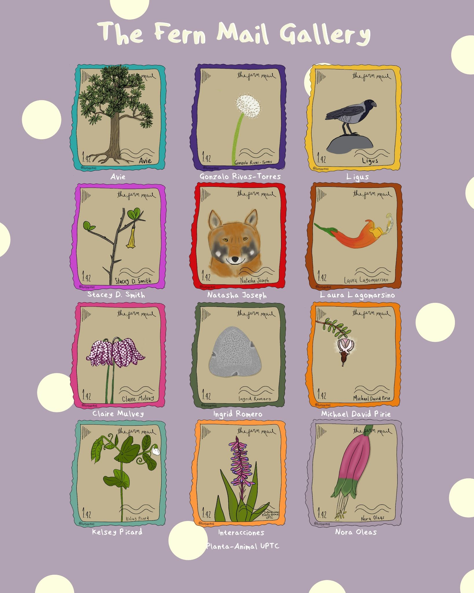 alt text: The Fern Mail Gallery by Sarita Muñoz-Gómez. On a lilac-coloured and sparsely polka-dotted background, twelve illustrated stamps are laid out in a 3 x 4 grid. From top left to bottom right: Glossopteris in a blue-green frame for Avie, Scalesia pedunculata in a dark purple frame for Gonzalo Rivas-Torres, Hooded crow in a yellow frame for Ligus, Saracha in a bright purple frame for Stacey D. Smith, Fox in a red frame for Natasha Joseph, Centropogon granulosus in a brown frame for Laura Lagomarsino, Fritillaria meleagris in a pink frame for Claire Mulvey, Pollen grain in a forest green frame for Ingrid Romero, Erica bruniades in an orange frame for Michael David Pirie, Pisum sativum in a sea foam frame for Kelsey Picard, Aechmea gamosepala in a bright orange frame for Interacciones Planta-Animal UPTC, and a pink flower bud with green petal tips and protruding yellow pistil and stamens in a light purple frame for Nora Oleas.